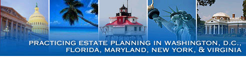 Practicing Estate Planning in Washington, D.C., Florida, Maryland, New York, & Virginia